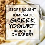 cover photo with text: store bought vs homemade Greek yogurt: which is cheaper?