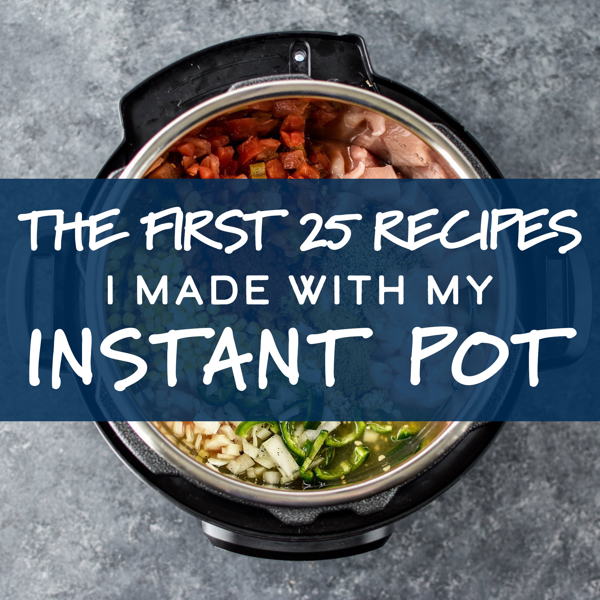 cover for The First 25 Recipes I Made With My Instant Pot
